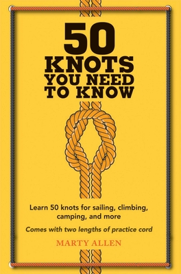 50 Knots You Need to Know: Learn 50 knots for sailing, climbing, camping, and more Cover Image