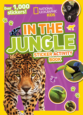 National Geographic Kids In the Jungle Sticker Activity Book: Over 1,000 Stickers! (NG Sticker Activity Books) Cover Image