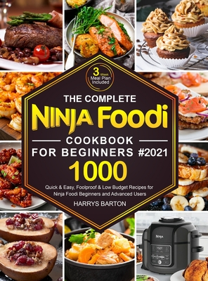 The Complete Ninja Foodi Cookbook for Beginners #2021: 1000 Quick & Easy, Foolproof & Low Budget Recipes for Ninja Foodi Beginners and Advanced Users Cover Image