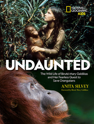 Undaunted: The Wild Life of Biruté Mary Galdikas and Her Fearless Quest to Save Orangutans Cover Image