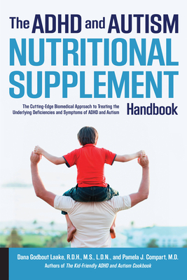 The ADHD and Autism Nutritional Supplement Handbook: The Cutting-Edge Biomedical Approach to Treating the Underlying Deficiencies and Symptoms of ADHD and Autism Cover Image