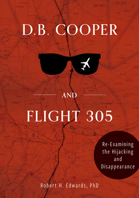 D. B. Cooper and Flight 305: Reexamining the Hijacking and Disappearance Cover Image