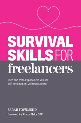 Survival Skills for Freelancers: Tried and tested tips to help you ace self-employment without burnout Cover Image