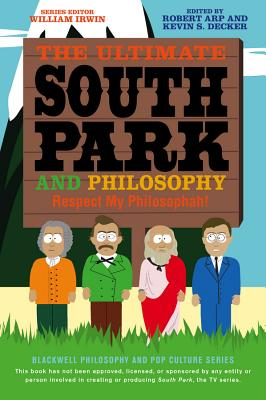 Ultimate South Park Philosophy (Blackwell Philosophy & Pop Culture) Cover Image