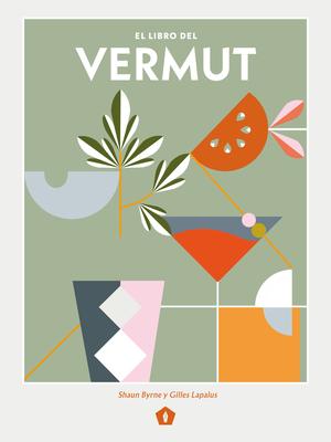 El libro del vermut: Un barman y un enólogo celebran el aperitivo más bebido del mundo Cover Image