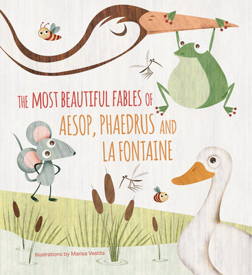 The Most Beautiful Fables of Aesop, Phadrus, and La Fontaine , Illustrated by Marissa Vestita