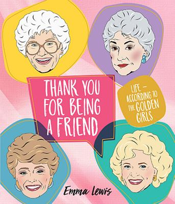 Thank You for Being a Friend: Life According to The Golden Girls Cover Image