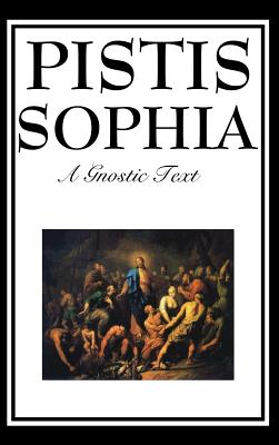 Pistis Sophia: The Gnostic Text of Jesus, Mary, Mary Magdalene, Jesus, and His Disciples Cover Image