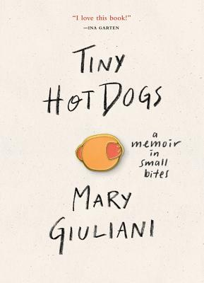 Tiny Hot Dogs: A Memoir in Small Bites Cover Image