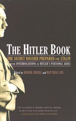 The Hitler Book: The Secret Dossier Prepared for Stalin from the Interrogations of Otto Guensche and Heinze Linge, Hitler's Closest Personal Aides Cover Image