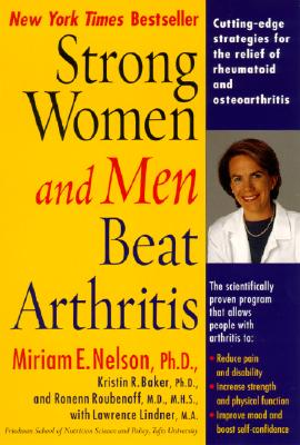 Strong Women and Men Beat Arthritis: Cutting-Edge Strategies for the Relief of Rheumatoid and Osteoarthritis Cover Image