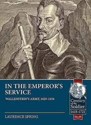 In the Emperor's Service: Wallenstein's Army, 1625-1634 (Century of the Soldier #39) Cover Image