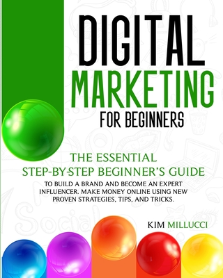 Digital Marketing for Beginners: : The Essential Step-by-Step Beginner's Guide to Build a Brand and Become an Expert Influencer. Make Money Online Usi Cover Image