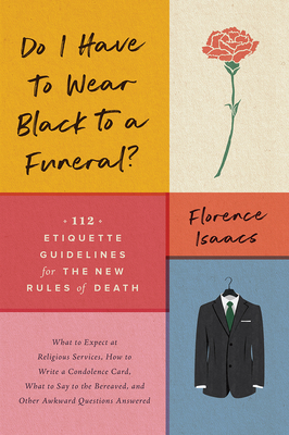 Do I Have to Wear Black to a Funeral?: 112 Etiquette Guidelines for the New Rules of Death Cover Image