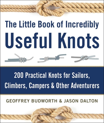 The Little Book of Incredibly Useful Knots: 200 Practical Knots for Sailors, Climbers, Campers & Other Adventurers Cover Image