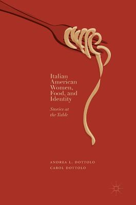 Italian American Women, Food, and Identity: Stories at the Table Cover Image