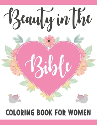 Beauty In The Bible Coloring Book For Women: The Message Of The Bible For Women Scripture Verses And Flowers Mindfulness Coloring Book Cover Image