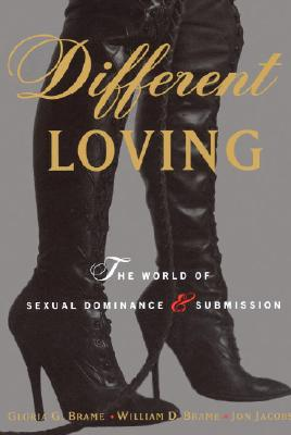 Different Loving: A Complete Exploration of the World of Sexual Dominance and Submission Cover Image