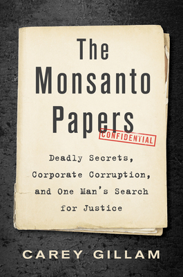 The Monsanto Papers: Deadly Secrets, Corporate Corruption, and One Man's Search for Justice Cover Image