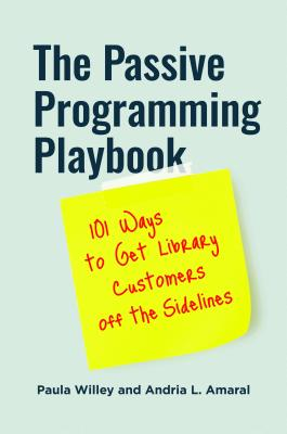 The Passive Programming Playbook: 101 Ways to Get Library Customers off the Sidelines Cover Image