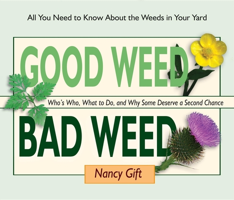 Good Weed Bad Weed: Who's Who, What to Do, and Why Some Deserve a Second Chance (All You Need to Know about the Weeds in Your Yard) Cover Image