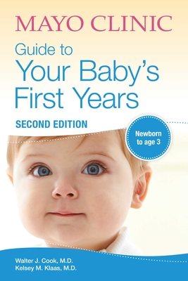 Mayo Clinic Guide to Your Baby's First Years: 2nd Edition Revised and Updated Cover Image