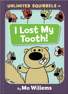 I Lost My Tooth! (Unlimited Squirrels) by Mo Willems