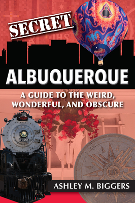 Secret Albuquerque: A Guide to the Weird, Wonderful, and Obscure Cover Image