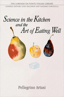 Science in the Kitchen and the Art of Eating Well (Lorenzo Da Ponte Italian Library) Cover Image