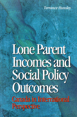 Lone Parent Incomes and Social Policy Outcomes: Lone Parents and Social Policy in Ten Countries (Queen's Policy Studies Series #33) Cover Image