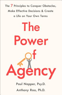 The Power of Agency: The 7 Principles to Conquer Obstacles, Make Effective Decisions, and Create a Life on Your Own Terms Cover Image