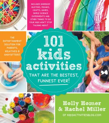 101 Kids Activities That Are the Bestest, Funnest Ever!: The Entertainment Solution for Parents, Relatives & Babysitters! Cover Image