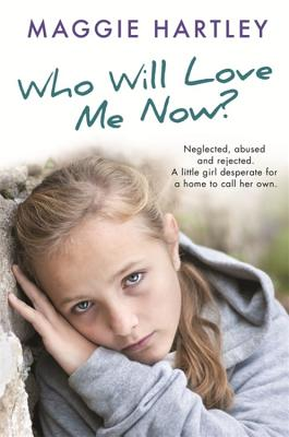 Who Will Love Me Now?: Neglected, unloved and rejected. A little girl desperate for a home to call her own. Cover Image