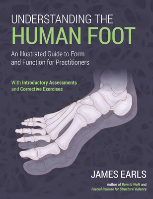 Understanding the Human Foot: An Illustrated Guide to Form and Function for Practitioners Cover Image