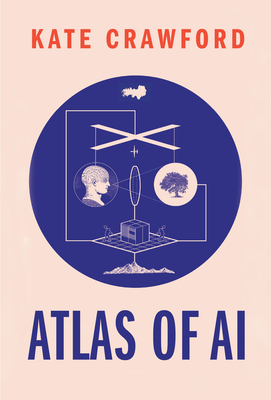 Atlas of AI: Power, Politics, and the Planetary Costs of Artificial Intelligence Cover Image