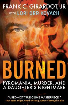 Burned: Pyromania, Murder, and A Daughter's Nightmare Cover Image