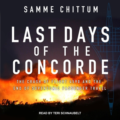 Last Days of the Concorde: The Crash of Flight 4590 and the End of Supersonic Passenger Travel Cover Image