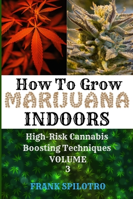 How to Grow Marijuana Indoors: High-Risk Cannabis Boosting Techniques Cover Image