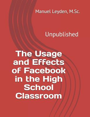The Usage and Effects of Facebook in the High School Classroom Cover Image