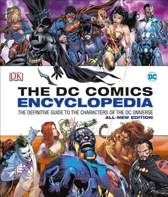 DC Comics Encyclopedia All-New Edition: The Definitive Guide to the Characters of the DC Universe Cover Image
