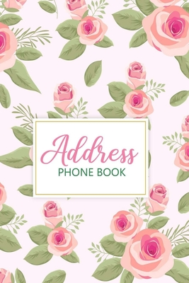 Address Phone Book: Alphabetical Addresses Organizer - Notebook for Keeping Addresses, Phone Numbers and Other Contact Details - Pretty Fl Cover Image