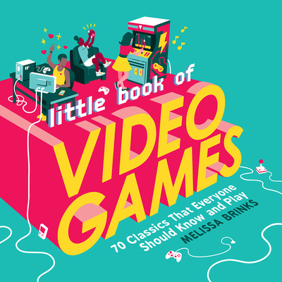 Little Book of Video Games: 70 Classics That Everyone Should Know and Play Cover Image