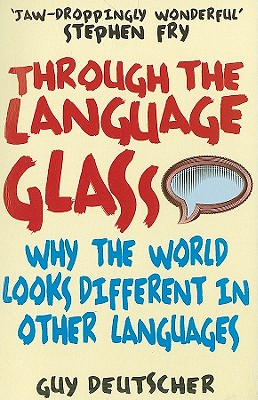 Through the Language Glass: Why the World Looks Different in Other Languages Cover Image