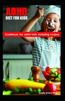 ADHD Diet for Kids: Cookbook for ADHD Kids including recipes Cover Image