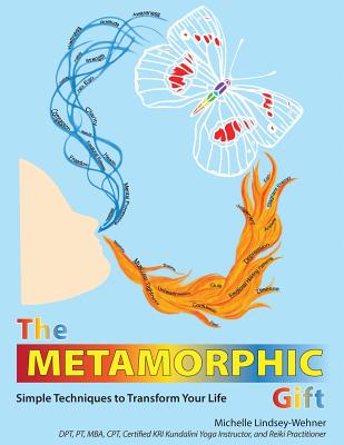 The Metamorphic Gift: Simple Techniques to Transform Your Life Cover Image