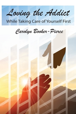 Loving the Addict: While Taking Care of Yourself First Cover Image