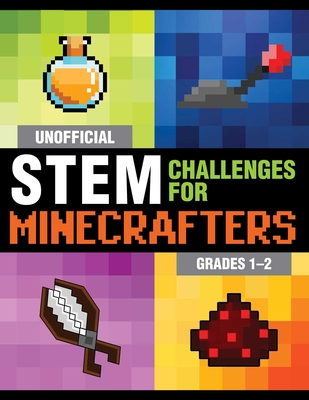 Unofficial STEM Challenges for Minecrafters: Grades 1–2 (STEM for Minecrafters) Cover Image