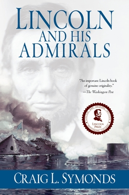 Lincoln and His Admirals: Abraham Lincoln, the U.S. Navy, and the Civil War Cover Image