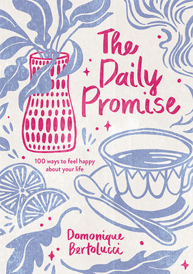 The Daily Promise: 100 Ways to Feel Happy About Your Life Cover Image