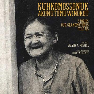 Kuhkomossonuk Akonutomuwinokot: Stories Our Grandmothers Told Us Cover Image